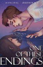 One Of These Endings  ✔ by AanchalBudhiraja