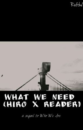 What We Need (Hiro x Reader)  by RioftheSouthernIsles