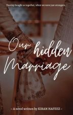 Our hidden Marriage{Completed} by kiranhafeez
