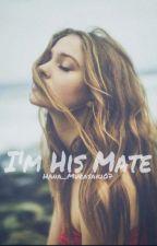 I'm His Mate /✔ / by Hana_Murasaki07