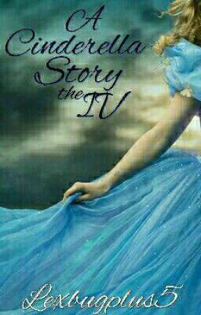 A Cinderella Story the IV by lexbugplus5