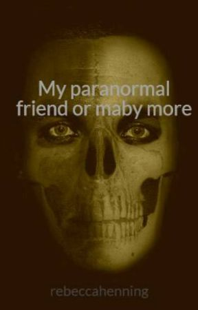 My paranormal friend or maby more by rebeccahenning