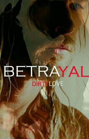Betrayal (Dirty Love) INCOMPLETA by LesFrie