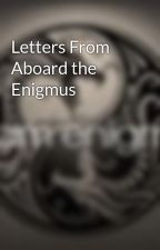 Letters From Aboard the Enigmus by TeamEnigma