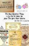 The Most Randomest Things I Can Find Or Make Up About The Harry Potter Universe cover