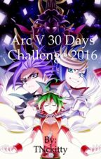 Arc V 30 Days Challenge 2016 by TNckitty