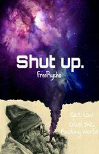 Shut Up by FreePsycho