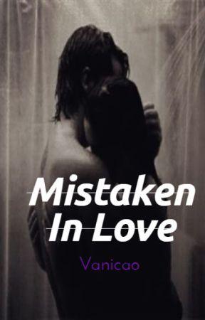 Mistaken In Love (On Hiatus) by Vanicao
