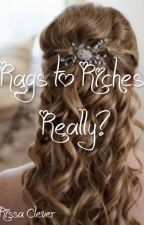Rags to Riches. Really? (1st book of Really? Series) by RissaleWriter