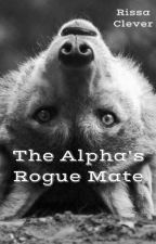 The Alpha's Rogue Mate (1st bk of Rogue Series) (Completed) by RissaleWriter