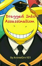 Dragged Into Assassination by AnimeGmr101