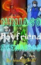 Ninjago Boyfriend Scenarios by HeartOfGold12