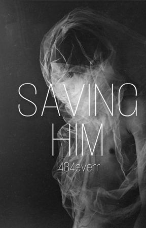 Saving Him by 1434everr
