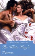 The Emery Chronicles: The White King's Woman (FIRST BOOK) by _lovestoriesrmylife_