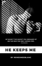 He Keeps Me ( Previously known as The Gang Leader Is Possessive ) by renesmeeblanc