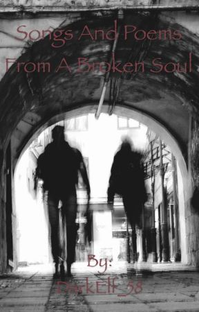Songs And Poems From A Broken Soul by DarkElf_58
