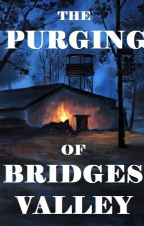 The Purging of Bridges Valley by Samanthue