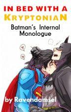 In Bed With a Kryptonian: Batman's Internal Monologue by ravendamsel
