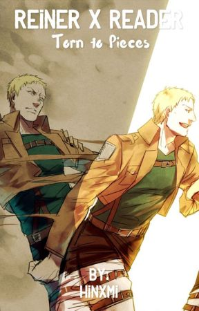 Torn to Pieces [Reiner x Reader] by astrologikal