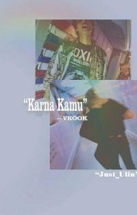 •Karna Kamu•[END] cover