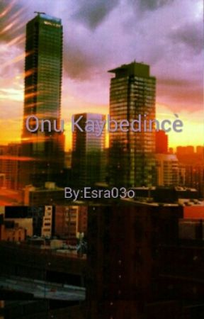 Onu Kaybedincè by Esra03o