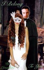 I Belong to You (Phantom of the Opera Fanfiction) by LJangel527