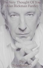 The Very Thought of You. (Alan Rickman Fanfic) by Tylerbabe17