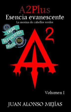 A2plus: Esencia Evanescente I y II (YA EN LIBRERÍAS) by Juan_A_M