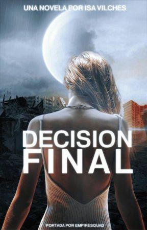 Decisión Final. EN EDICION by isavilchesc