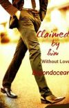 Claimed By Him Without Love (#Wattys2016) cover