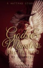 Gods & Monsters; Unchained by lunamisia