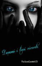 Dammi i tuoi ricordi by Voiceless93
