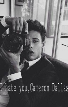 I hate you, Cameron Dallas !  ( IN REVISIONE COMPLETA!!!) by ChiccaBi