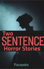 Two Sentences Horror Story  by Paraeeks