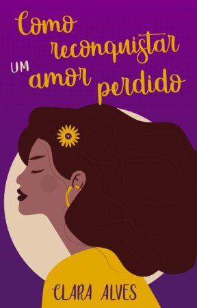 Como reconquistar um amor perdido (DEGUSTAÇÃO) by ClaraAlves