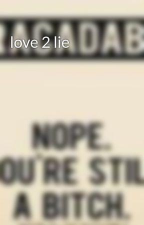 love 2 lie by readerbabe