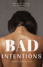 Bad Intentions by ImAWandererxo