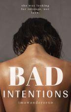Bad Intentions by ImAWandererxo