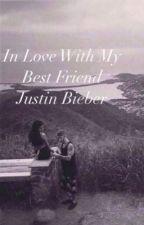 In Love With My Bestfriend: Justin Bieber by BMcCann6