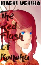 The Red Flash Of Konoha || Itachi Uchiha Fanfiction || COMPLETED  by Urieccentric