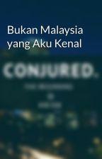 Bukan Malaysia yang Aku Kenal by TooManyTooLittle