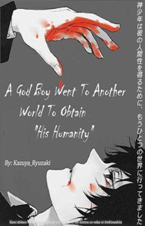 A God Boy Went To Another World To Obtain His Humanity by Kazuya_Ryuzaki