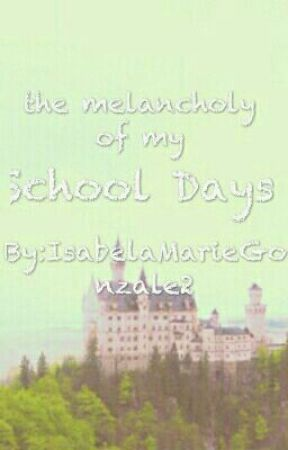 The Melancholy Of My School Days by IsabellaMarie55