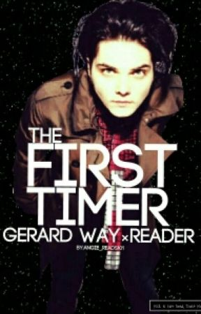 The First Timer-Gerard WayXReader by Angie_Reads101