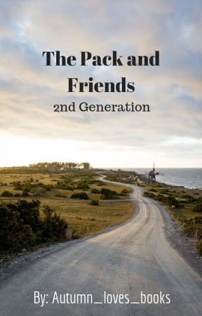 The Pack and Friends ~ 2nd Generation by Autumn_loves_books