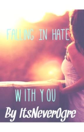 Falling In Hate With You by ItsNeverOrge