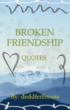 Broken Friendship Quotes (COMPLETED) by deddferfrfsssss
