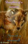 Daughter of A Vampire, Son Of A Werewolf (DUTCH)(GEEN TWILIGHT FANFICTIE) cover