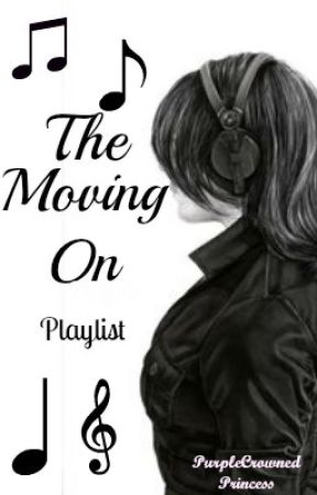 The Moving On Playlist  by PurpleCrownedPrncss