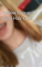 Yellow Group Gets Hair Cuts by CarolineMarie03